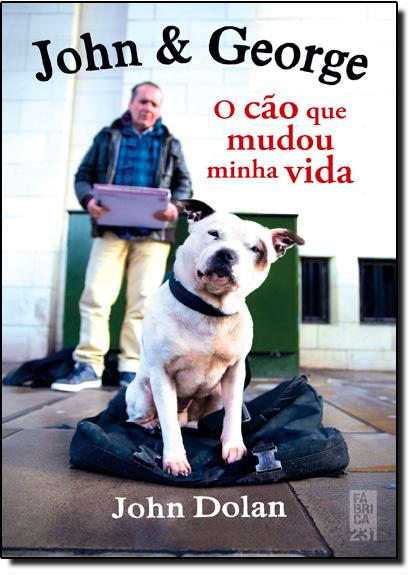 John & George: O Cão que Mudou Minha Vida, livro de John Dolan