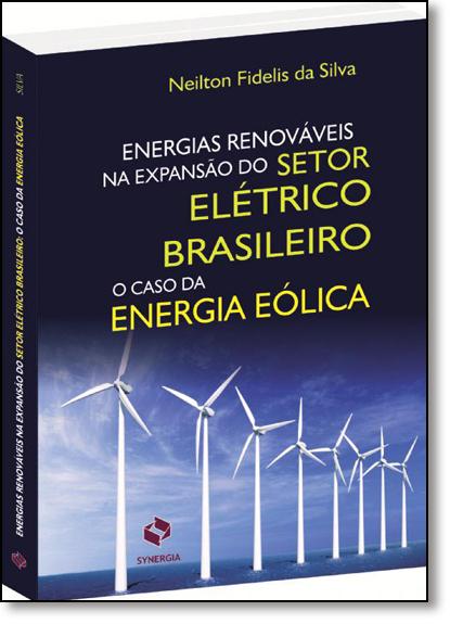 Energias Renováveis na Expansão do Setor Elétrico Brasileiro, livro de Neilton Fidelis da silva