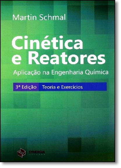 Cinética e Reatores: Aplicação na Engenharia Química, livro de Martin Schmal