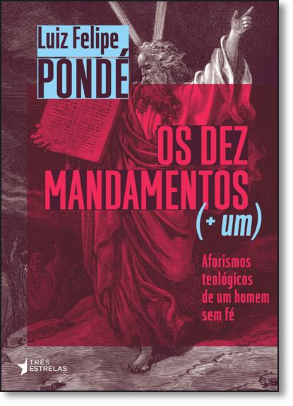 Dez Mandamentos (+ Um), Os, livro de Luiz Felipe Ponde