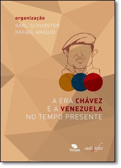 Era Chávez e a Venezuela no Tempo Presente, A, livro de Karl Schurster