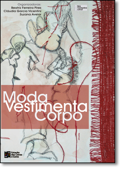 Moda Vestimenta Corpo - Coleção Moda Contemporânea, livro de Beatriz Ferreira Pires