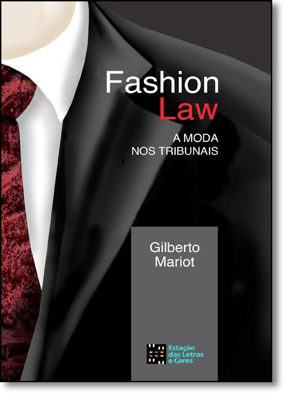 Fashion Law: A Moda nos Tribunais, livro de Gilberto Mariot