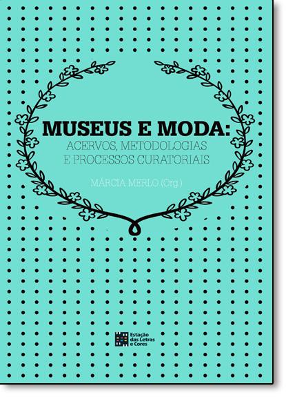 Museus e Moda: Acervos , Metodologia e Processos Curatoriais, livro de Márcia Merlo