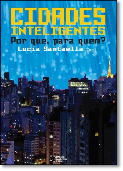Cidades Inteligentes: Por Que, Para Quem?, livro de Lucia Santaella