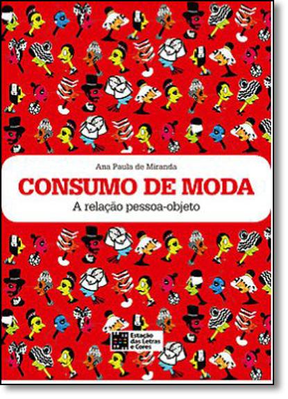 Consumo de Moda: A Relação Pessoa-objeto, livro de Ana Paula De Miranda