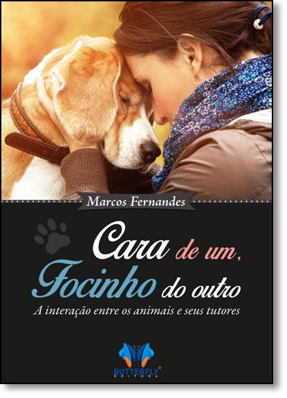 Cara de Um, Focinho do Outro: A Interação Entre Animais e Seus Tutores, livro de Marcos Fernandes
