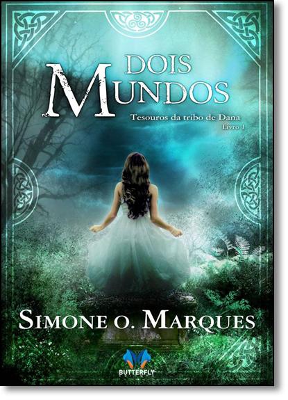 Dois Mundos: Tesouros da Tribo de Dana - Livro 1, livro de Simone O. Marques