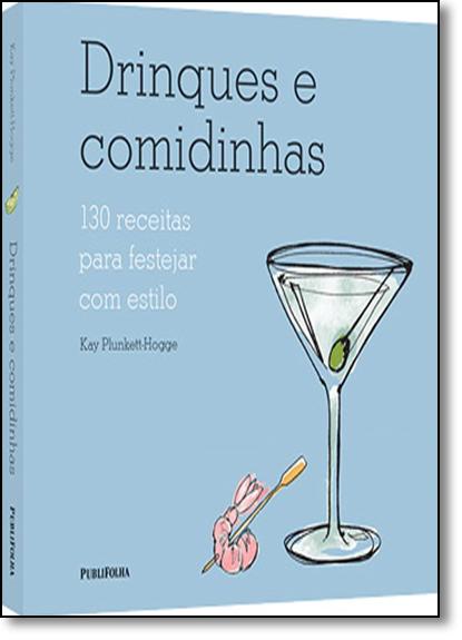 Drinques e Comidinhas: 130 Receitas Para Festejar Com Estilo, livro de Kay Plunkett-Hogge
