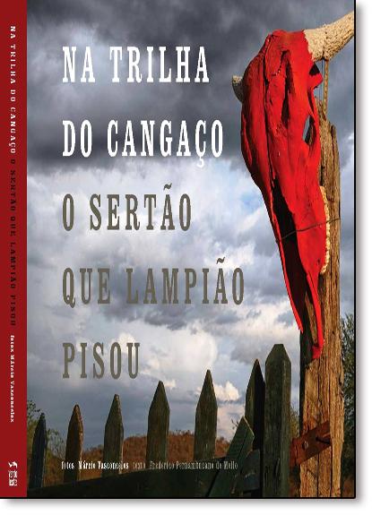 Na Trilha do Cangaço: O Sertão Que Lampião Pisou, livro de Márcio Vasconcelos