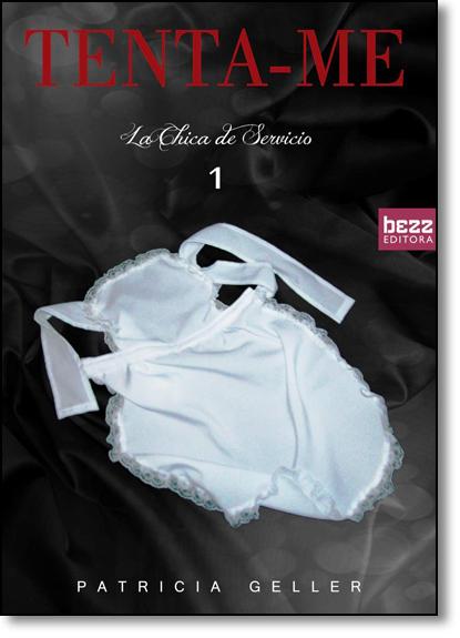 Tenta-me - Vol.1 - Série La Chica de Serviço, livro de Patricia Geller