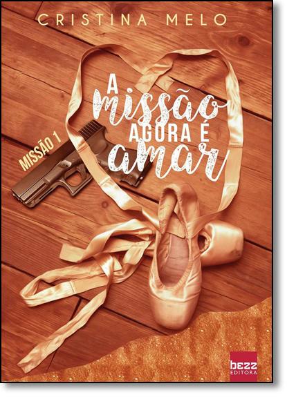 Missão Agora É Amar, A - Vol.1 - Coleção A Missão, livro de Cristina Melo