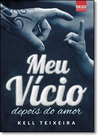 Meu Vício: Depois do Amor, livro de Kell Teixeira