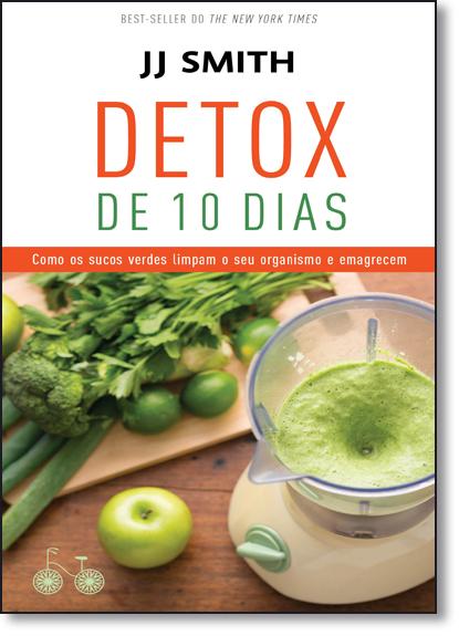 Detox de 10 Dias: Como os Sucos Verdem Limpam o Seu Organismo e Emagrecem, livro de JJ Smith