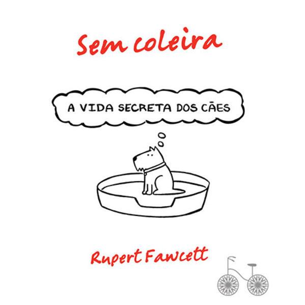 Sem Coleira: A Vida Secreta dos Cães, livro de Rupert Fawcett