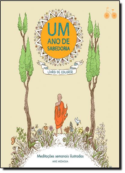 Ano de Sabedoria, Um: Meditações Semanais Ilustradas - Livro de Colorir, livro de Mike Medaglia