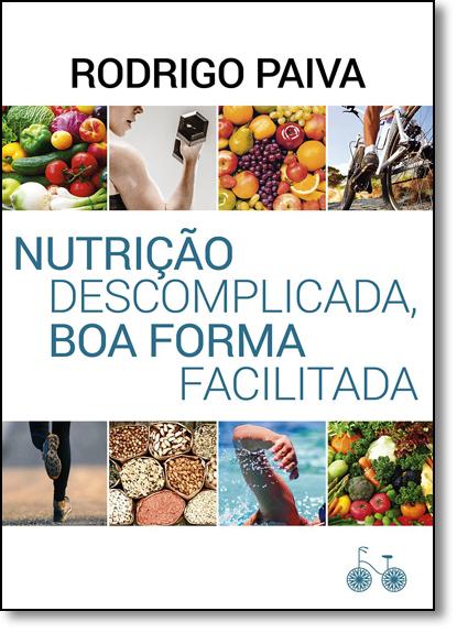 Nutrição Descomplicada, Boa Forma Facilitada, livro de Rodrigo Paiva
