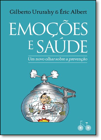 Emoções e Saúde: Um Novo Olhar Sobre a Prevenção, livro de Gilberto Ururahy
