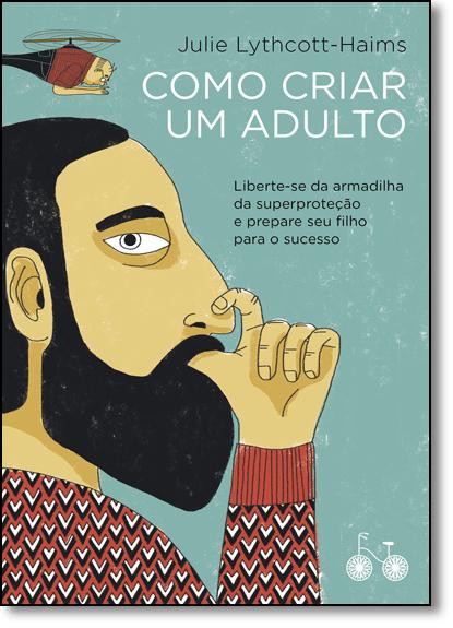Como Criar um Adulto, livro de Julie Lythcott