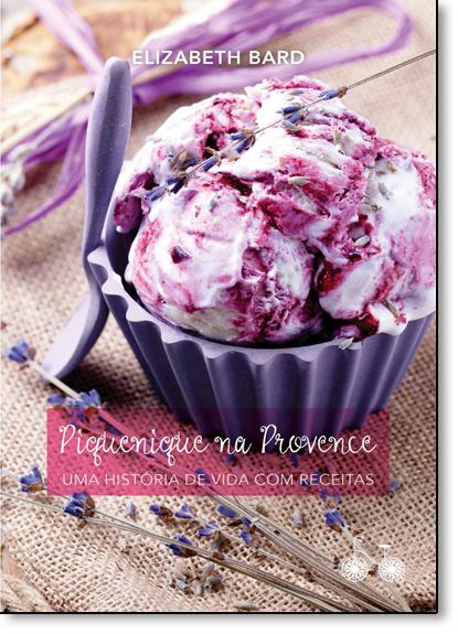 Piquenique na Provence: Uma História de Vida com Receitas, livro de Elizabeth Bard