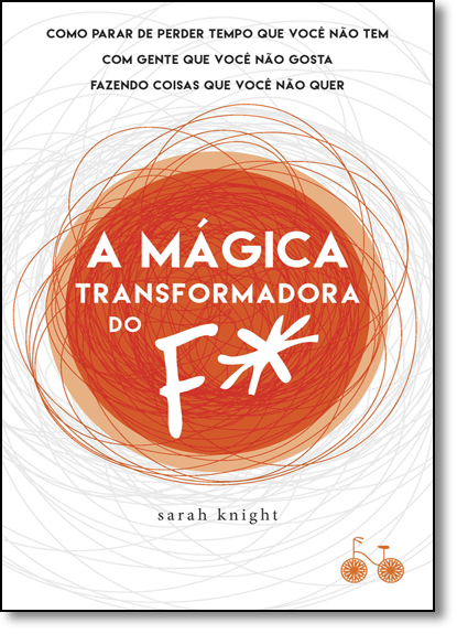 Mágica Transformadora do F*, A, livro de Sarah Knight