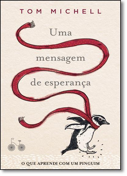 Menssagem de Esperança, Uma: O que Aprendi com um Pinguim, livro de Tom Michell