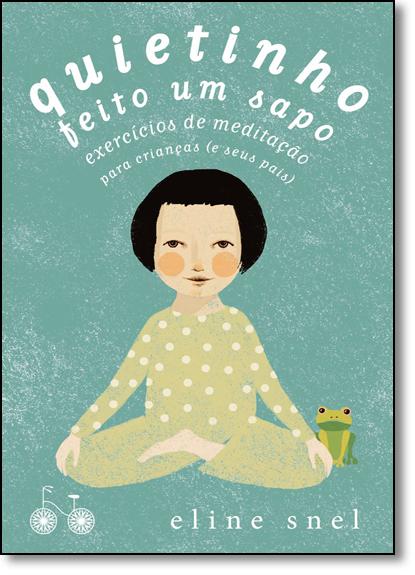 Quietinho Feito um Sapo, livro de Eline Snel