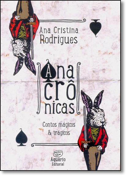 Anacrônicas: Contos Mágicos & Trágicos, livro de Ana Cristina Rodrigues