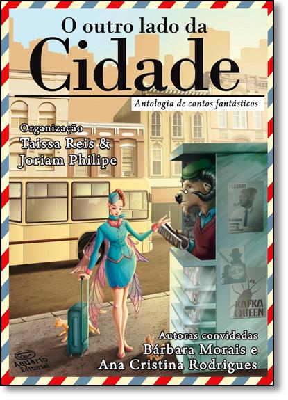 Outro Lado da Cidade, O: Antologia de Contos Fantaticos, livro de Bárbara Morais