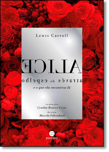 Alice Através do Espelho: E o que ela Encontrou Lá - Edição de Luxo, livro de Lewis Carroll