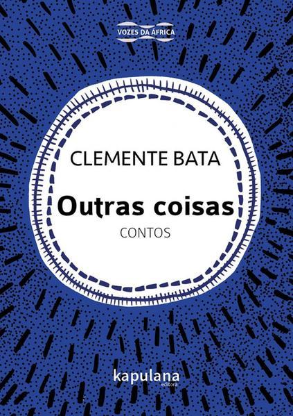 OUTRAS COISAS - CONTOS, livro de CLEMENTE BATA