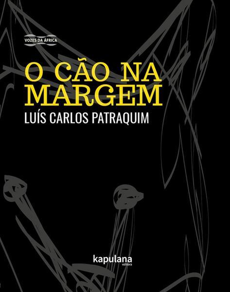 O CÃO NA MARGEM, livro de Luís Carlos Patraquim