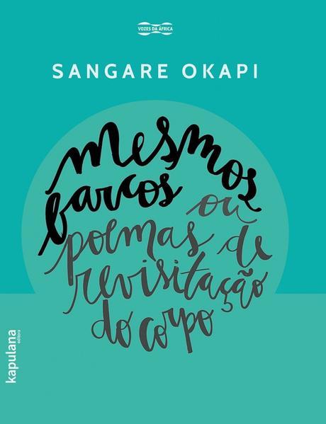 MESMOS BARCOS OU POEMAS DE REVISITAÇÃO DO CORPO, livro de Sangare Okapi