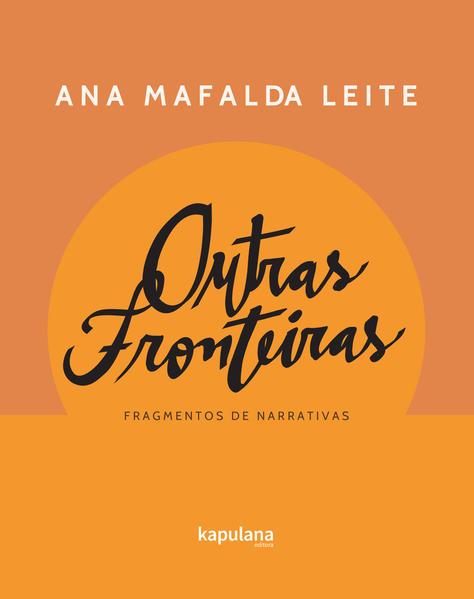 Outras fronteiras: fragmentos de narrativas, livro de Ana Mafalda Leite