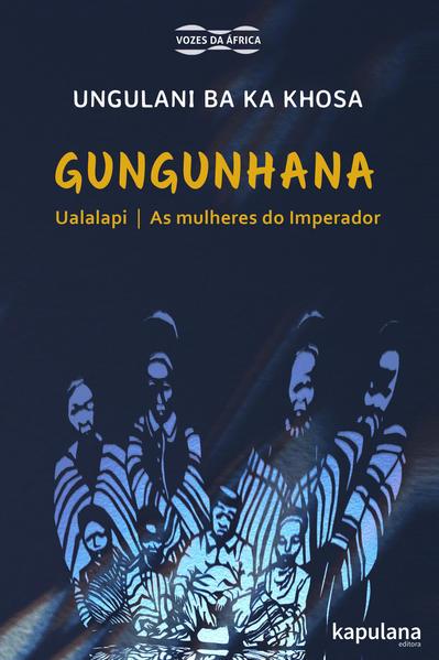 Gungunhana: Ualalapi e As mulheres do Imperador, livro de Ungulani Ba Ka Khosa