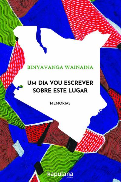 Um dia vou escrever sobre este lugar, livro de Binyavanga Wainaina