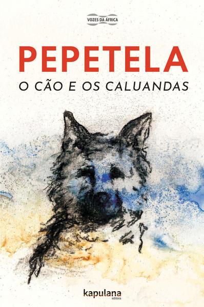 O cão e os caluandas, livro de Pepetela [ Artur Carlos Maurício Pestana dos Santos ]