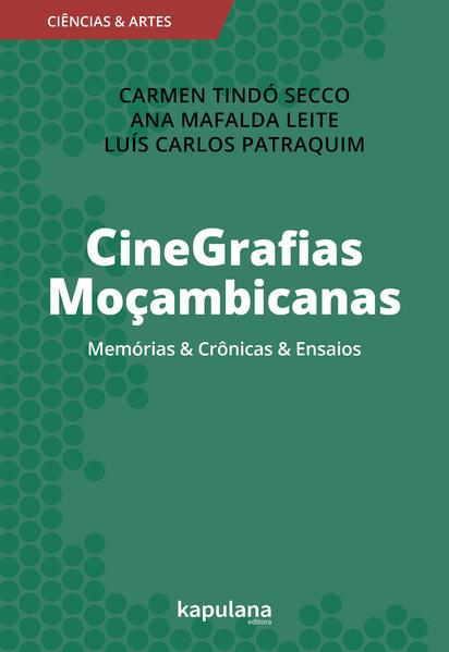 CineGrafias Moçambicanas - Memórias & Crônicas & Ensaios, livro de Carmen Tindó Secco, Ana Mafalda Leite, Luís Carlos Patraquim