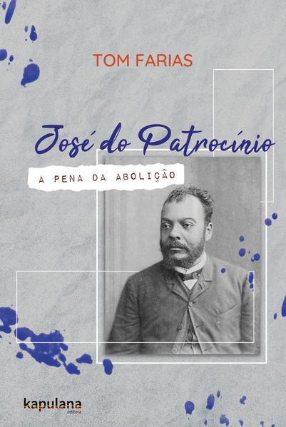José do Patrocínio - A pena da Abolição, livro de Tom Farias
