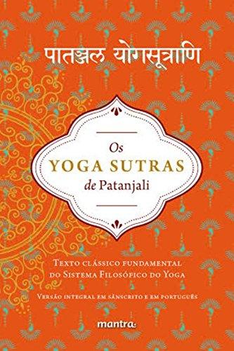 Os Yoga Sutras de Patanjali. Texto Clássico Fundamental do Sistema Filosófico do Yoga, livro de Patanjali