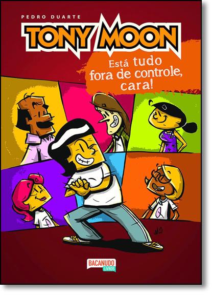Tony Moon: Está Tudo Fora de Controle, Cara!, livro de Pedro Duarte