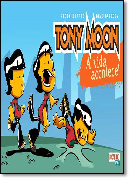 Tony Moon: A Vida Acontece!, livro de Pedro Duarte