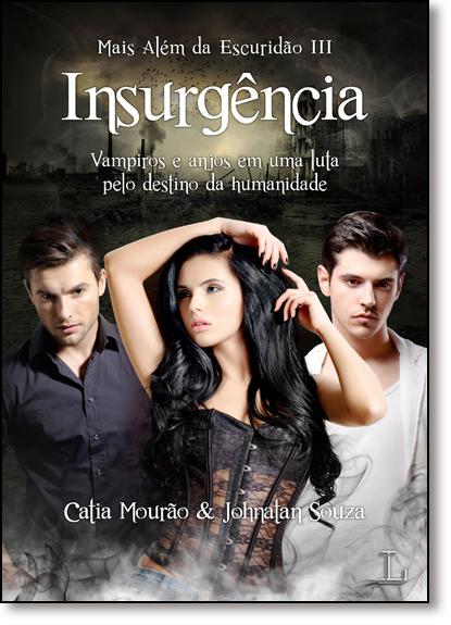 Insurgências: Vampiros e Anjos em uma Luta Pelo Destino da Humanidade - Vol.3 - Série Mais Além da Escuridão, livro de Catia Mourão