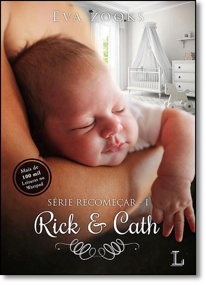 Rick & Cath - Vol.1 - Série Recomeçar, livro de Eva Zooks