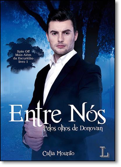 Entre Nós: Pelos Olhos de Donovan - Vol.1 - Série Mais Além da Escuridão - Spin Off, livro de Catia Mourão