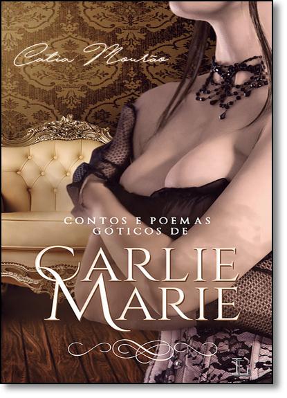 Contos e Poemas Góticos de Carlie Marie, livro de Catia Mourão