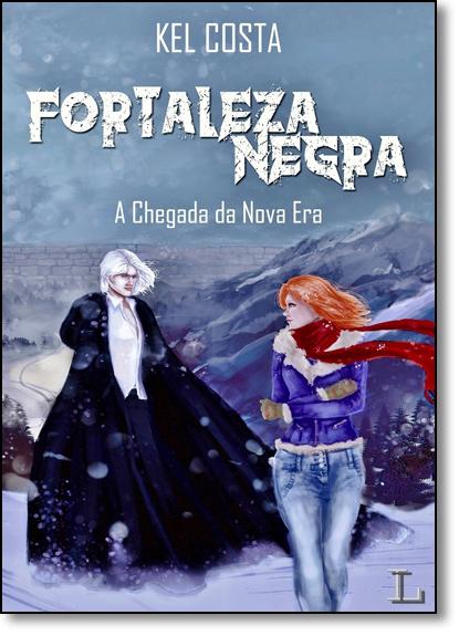 Fortaleza Negra: A Chegada da Nova Era - Vol.1, livro de Kel Costa
