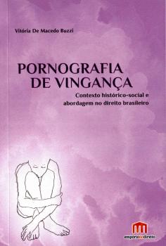 Pornografia de vingança - Contexto histórico-social e abordagem no direito brasileiro, livro de Vitória de Macedo Buzzi