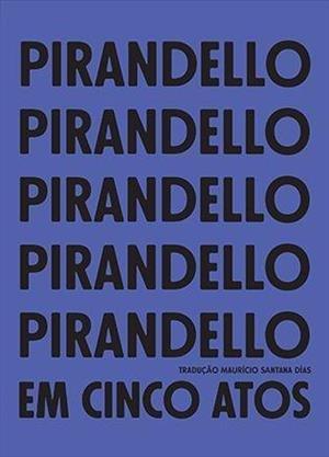 PIRANDELLO EM CINCO ATOS, livro de Luigi Pirandello