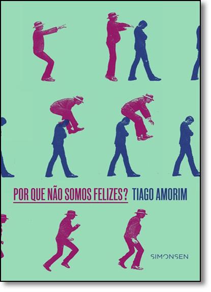 Por Que Não Somos Felizes?, livro de Tiago Amorim